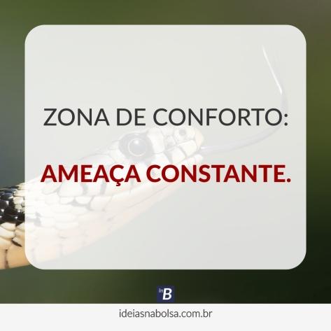 Zona de conforto: AMEAÇA CONSTANTE.